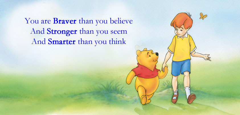 - Christopher Robin to Winnie the Pooh Copyright ©Disney Enterprises Inc. Quote: A. A. Milne
