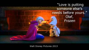 """Love is putting someone else's needs before yours,"" Olaf,Frozen,ALS"